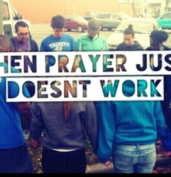 When Prayer Just Doesn't Work